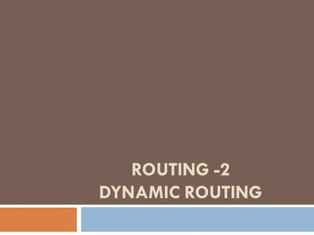 ROUTING -2 DYNAMIC ROUTING. Dynamic routing  Dynamic routing is when protocols are used to find networks and update routing tables on routers.  True,
