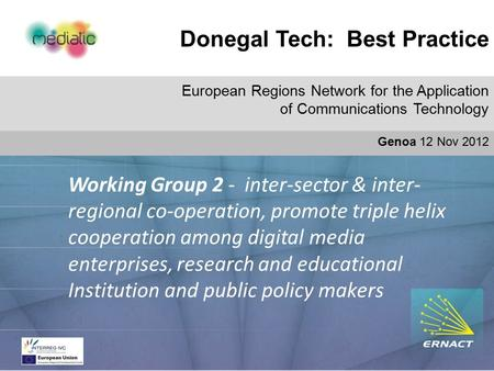 Donegal Tech: Best Practice Do European Regions Network for the Application of Communications Technology Genoa 12 Nov 2012 Working Group 2 - inter-sector.