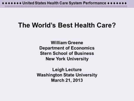  United States Health Care System Performance  The World's Best Health Care? William Greene Department of Economics Stern School of Business.
