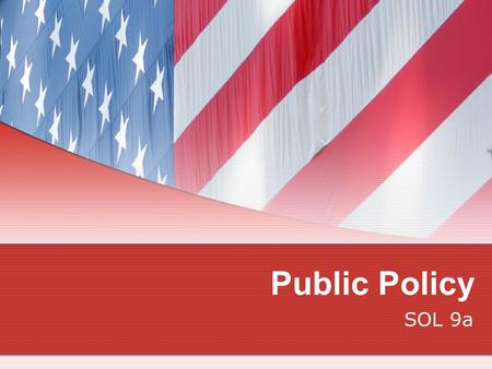 Public Policy SOL 9a. The media informs policymakers and influences public policy.