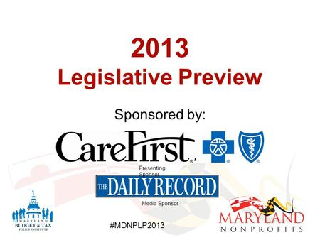 #MDNPLP2013 2013 Legislative Preview Sponsored by: Presenting Sponsor Media Sponsor.