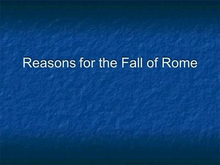 Reasons for the Fall of Rome. #1 Barbarian Invasions When Roman soldiers were withdrawn from the Rhine-Danube frontier in 3rd century AD to fight in civil.