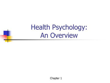 Health Psychology: An Overview Chapter 1. Illness / Wellness What is health? Objective and subjective signs.