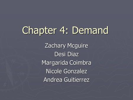 Chapter 4: Demand Zachary Mcguire Desi Diaz Margarida Coimbra Nicole Gonzalez Andrea Guitierrez.