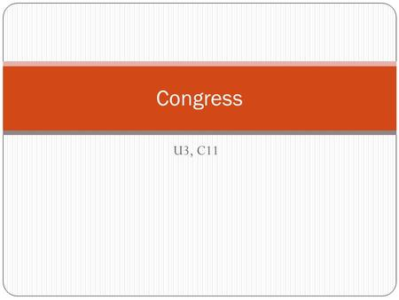 U3, C11 Congress. Major Differences Between the House and Senate HOUSESENATE Larger body (435 members)Smaller body (100 members) Shorter term (2 years);