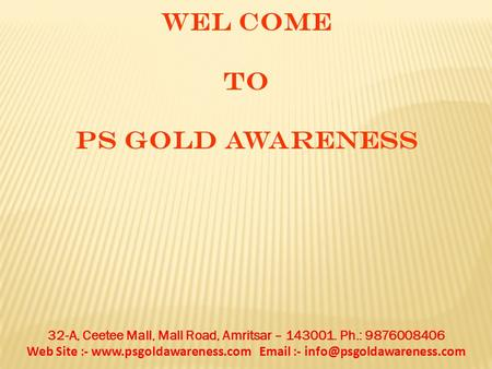 WEL COME TO PS GOLD AWARENESS