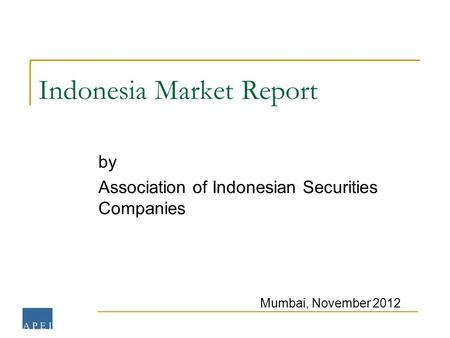 Indonesia Market Report by Association of Indonesian Securities Companies Mumbai, November 2012.