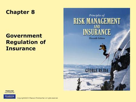 Copyright © 2011 Pearson Prentice Hall. All rights reserved. Chapter 8 Government Regulation of Insurance.