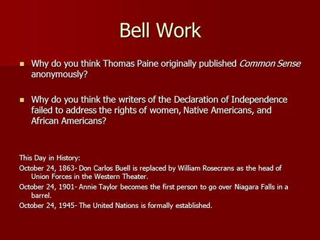 Bell Work Why do you think Thomas Paine originally published Common Sense anonymously? Why do you think the writers of the Declaration of Independence.