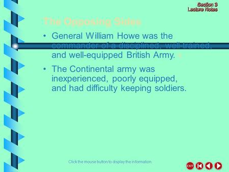 The Opposing Sides Click the mouse button to display the information. General William Howe was the commander of a disciplined, well-trained, and well-equipped.