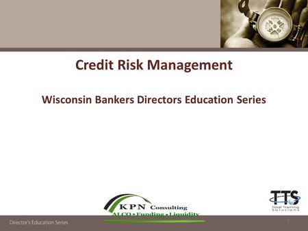 Credit Risk Management Wisconsin Bankers Directors Education Series 1.