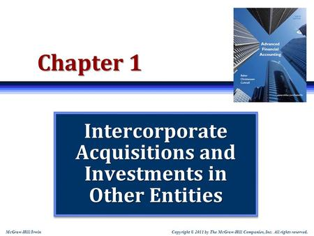 Copyright © 2011 by The McGraw-Hill Companies, Inc. All rights reserved. McGraw-Hill/Irwin Chapter 1 Intercorporate <strong>Acquisitions</strong> <strong>and</strong> Investments in Other.