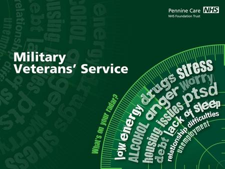 Background In January 2010, Pennine Care was invited by the SHA to join a steering group to develop an IAPT for a Military Veterans Service. The steering.