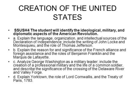 CREATION OF THE UNITED STATES SSUSH4 The student will identify the ideological, military, and diplomatic aspects of the American Revolution. a. Explain.