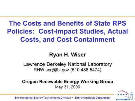 <strong>Environmental</strong> Energy Technologies Division Energy Analysis Department The Costs and Benefits of State RPS Policies: Cost-Impact <strong>Studies</strong>, Actual Costs,