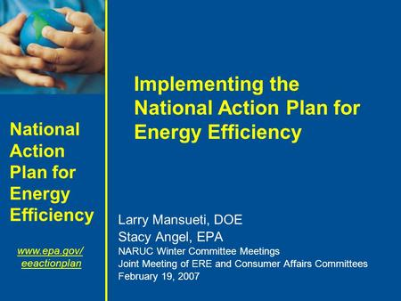 National Action Plan for Energy Efficiency www.epa.gov/ eeactionplan Implementing the National Action Plan for Energy Efficiency Larry Mansueti, DOE Stacy.