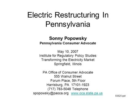 Electric Restructuring In Pennsylvania Sonny Popowsky Pennsylvania Consumer Advocate May 10, 2007 Institute for Regulatory Policy Studies Transforming.