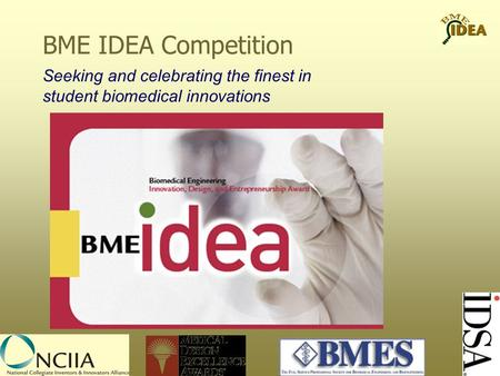 Seeking and celebrating the finest in student biomedical innovations BME IDEA Competition.
