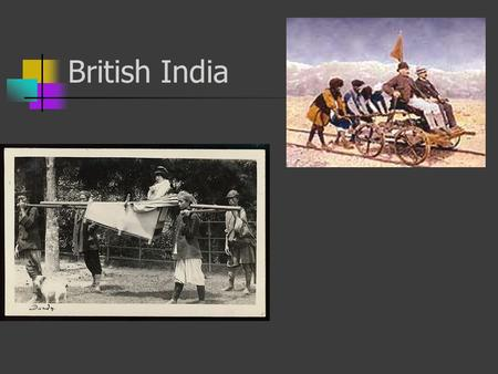 British India. India—Mughal Empire 1600s—Portuguese control trade in Goa 1661—British East India Co. controlled trade in Bombay 1691—British establish.