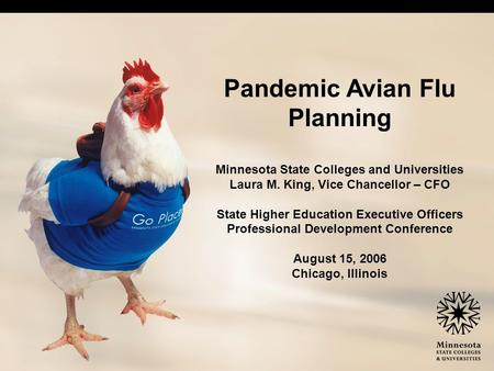 Pandemic Avian Flu Planning Minnesota State Colleges and Universities Laura M. King, Vice Chancellor – CFO State Higher Education Executive Officers Professional.