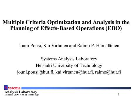 1 S ystems Analysis Laboratory Helsinki University of Technology Multiple Criteria Optimization and Analysis in the Planning of Effects-Based Operations.