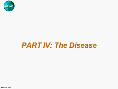 GIDSAS Chotani, 2003 PART IV: The Disease. GIDSAS Chotani, 2003 SARS: What do we know so far? Viral infection – a new mutation of coronavirus Affects.