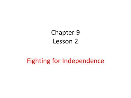 Chapter 9 Lesson 2 Fighting for Independence. Comparing Armies The Continental Army which was led by George Washington had no uniforms or guns. Some fought.