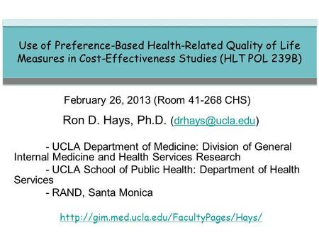 Ron D. Hays, Ph.D. (drhays@ucla.edu) Use of Preference-Based Health-Related Quality of Life Measures in Cost-Effectiveness Studies (HLT POL 239B) February.