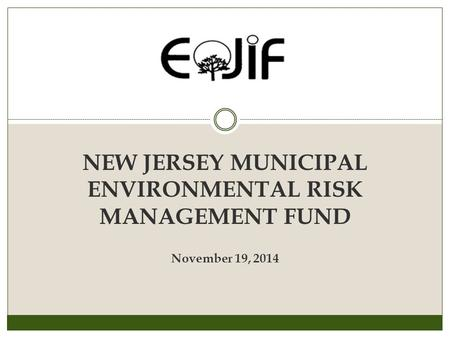 NEW JERSEY MUNICIPAL ENVIRONMENTAL RISK MANAGEMENT FUND November 19, 2014.