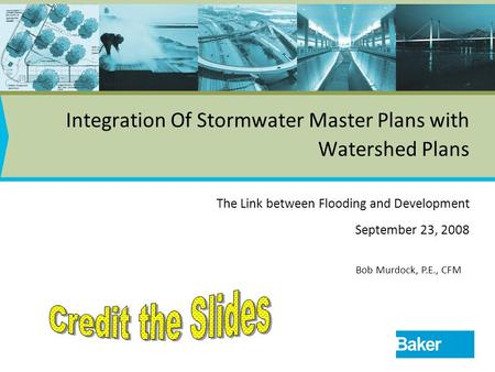 Integration Of Stormwater Master Plans with Watershed Plans The Link between Flooding and Development September 23, 2008 Bob Murdock, P.E., CFM.