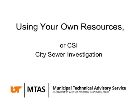 Using Your Own Resources, or CSI City Sewer Investigation.