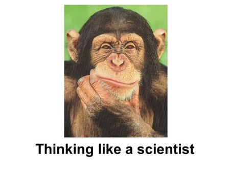 Thinking like a scientist. What is Science? Science is a way of learning and exploring the natural world.