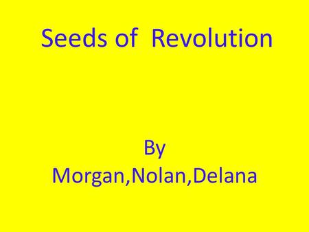 Seeds of Revolution By Morgan,Nolan,Delana. Britian's colonies Over 200 years ago, a rag tag group of colonists fought in a war against an empire.The.