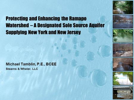 Michael Tamblin, P.E., BCEE Stearns & Wheler, LLC Protecting and Enhancing the Ramapo Watershed – A Designated Sole Source Aquifer Supplying New York and.