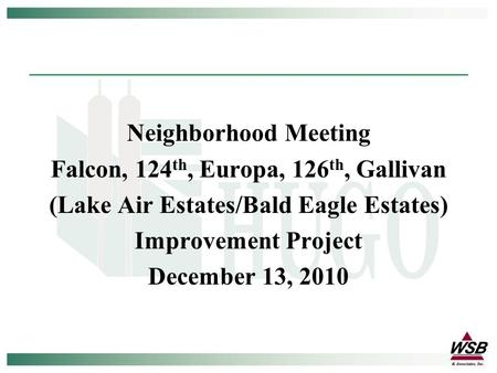 Neighborhood Meeting Falcon, 124 th, Europa, 126 th, Gallivan (Lake Air Estates/Bald Eagle Estates) Improvement Project December 13, 2010.