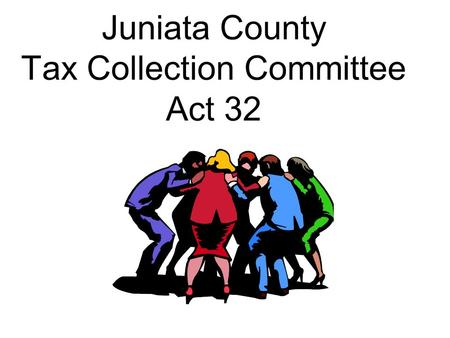 Juniata County Tax Collection Committee Act 32. Act 32 New law which overhauls earned income tax in Pennsylvania – signed into law on July 2, 2008 Will.