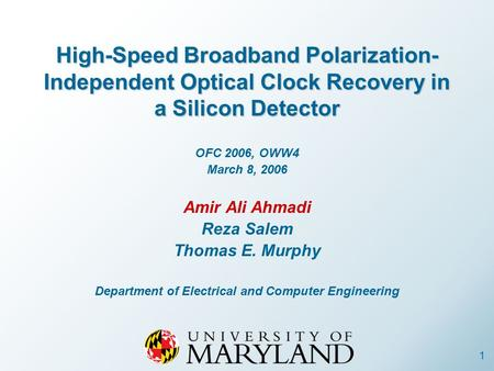 1 High-Speed Broadband Polarization- Independent Optical Clock Recovery in a Silicon Detector OFC 2006, OWW4 March 8, 2006 Amir Ali Ahmadi Reza Salem Thomas.