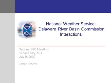 National Weather Service: Delaware River Basin Commission Interactions National HIC Meeting Kansas City, MO July 9, 2009 George McKillop.
