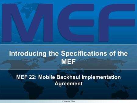 1 Introducing the Specifications of the MEF MEF 22: Mobile Backhaul Implementation Agreement February 2009.