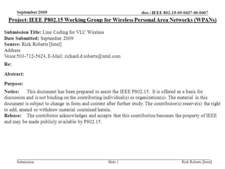 Doc.: IEEE 802.15-09-0637-00-0007 Submission September 2009 Rick Roberts [Intel]Slide 1 Project: IEEE P802.15 Working Group for Wireless Personal Area.