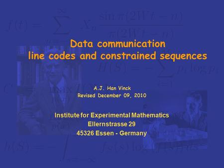Institute for Experimental Mathematics Ellernstrasse 29 45326 Essen - Germany Data communication line codes and constrained sequences A.J. Han Vinck Revised.