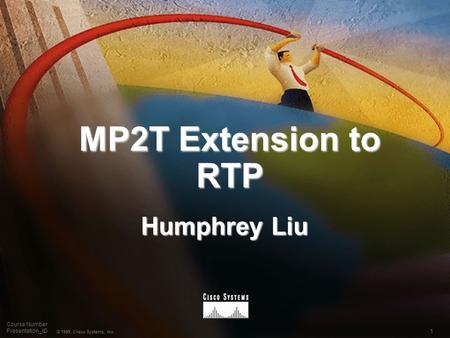 1 © 1999, Cisco Systems, Inc. Course Number Presentation_ID MP2T Extension to RTP Humphrey Liu.
