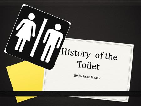 History of the Toilet By Jackson Haack. Going inside 2500 BC The toilets empty into a brick- lined sewer system This plumbing technology was lost around.