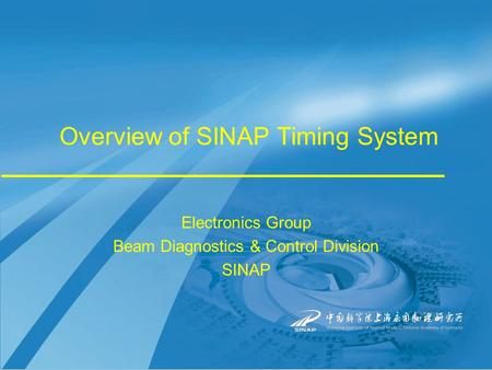Overview of SINAP Timing System Electronics Group Beam Diagnostics & Control Division SINAP.