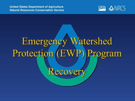 Emergency Watershed Protection (EWP) Program Recovery Emergency Watershed Protection (EWP) Program Recovery.