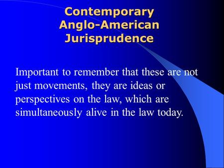 Contemporary Anglo-American Jurisprudence Important to remember that these are not just movements, they are ideas or perspectives on the law, which are.