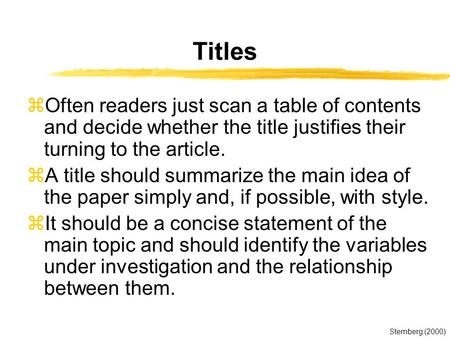 Titles zOften readers just scan a table of contents and decide whether the title justifies their turning to the article. zA title should summarize the.