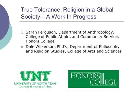 True Tolerance: Religion in a Global Society – A Work In Progress  Sarah Ferguson, Department of Anthropology, College of Public Affairs and Community.