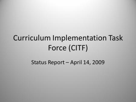 Curriculum Implementation Task Force (CITF) Status Report – April 14, 2009.
