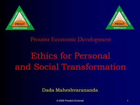  2004 Proutist Universal 1 Proutist Economic Development Ethics for Personal and Social Transformation Dada Maheshvarananda.